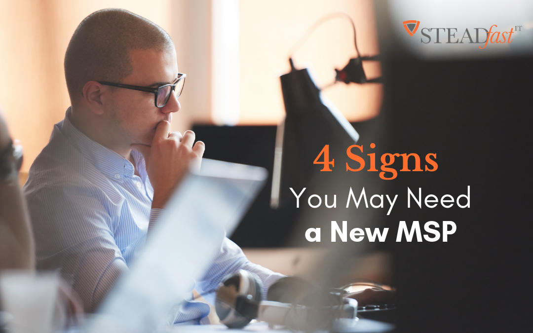 4 Signs You May Need a New MSP