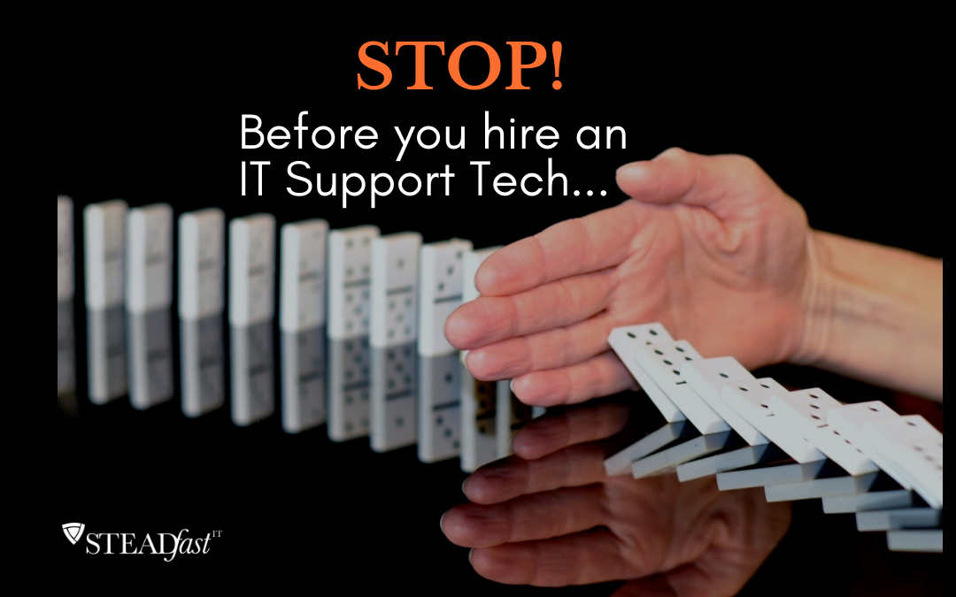 STOP! Before you hire an IT Support Tech…