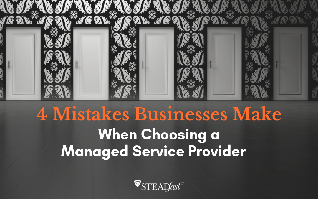 4 Mistakes Businesses Make When Choosing a Managed Service Provider – and how to avoid them!