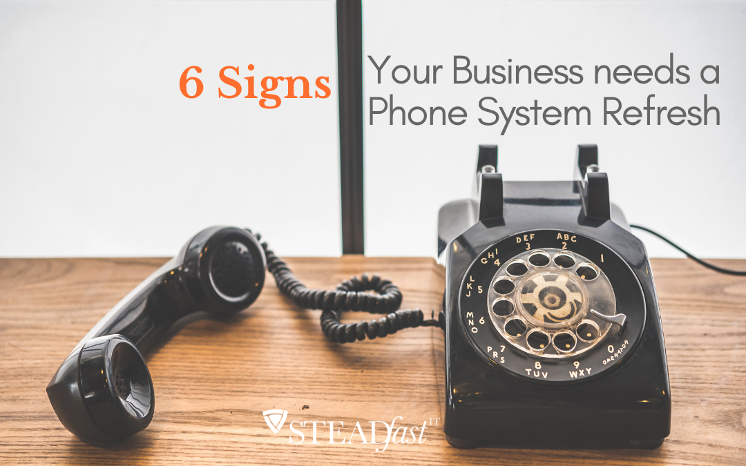 Need a Phone System Refresh? Here are 6 Signs You Might Be Overdue!